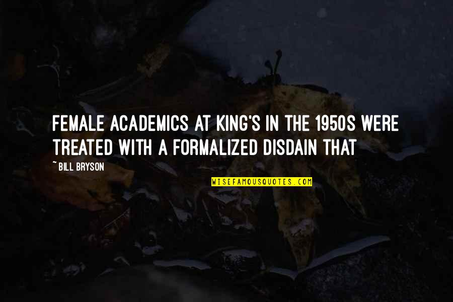 Charles Ringling Quotes By Bill Bryson: Female academics at King's in the 1950s were