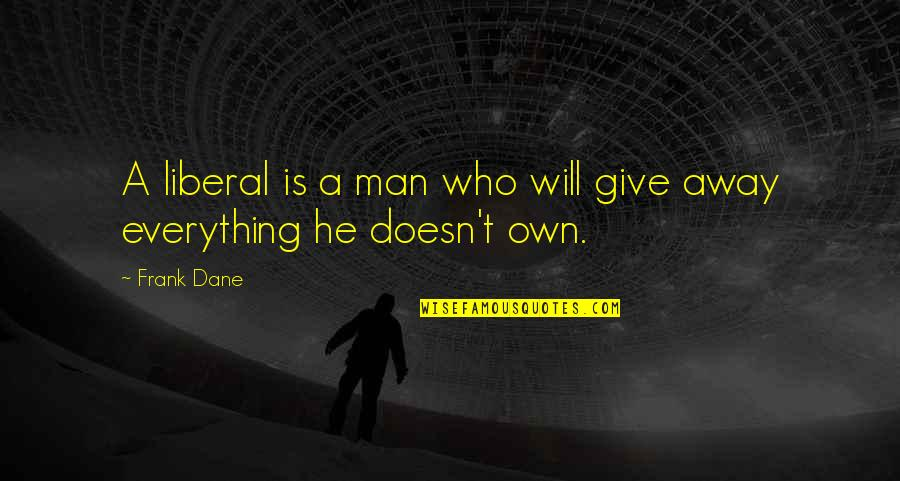 Charles Ringling Quotes By Frank Dane: A liberal is a man who will give