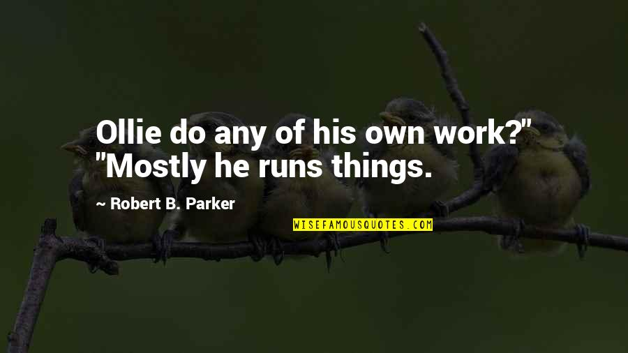 """Charles Ringling Quotes By Robert B. Parker: Ollie do any of his own work?"""" """"Mostly"""