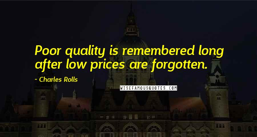 Charles Rolls quotes: Poor quality is remembered long after low prices are forgotten.