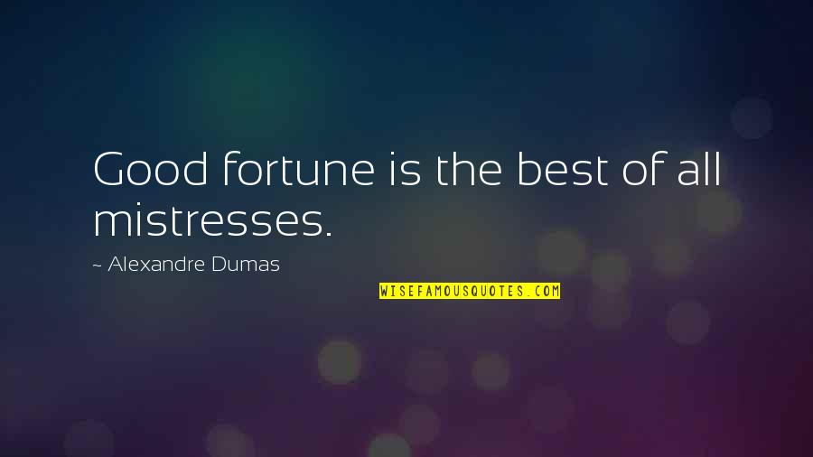 Charles Simonyi Quotes By Alexandre Dumas: Good fortune is the best of all mistresses.