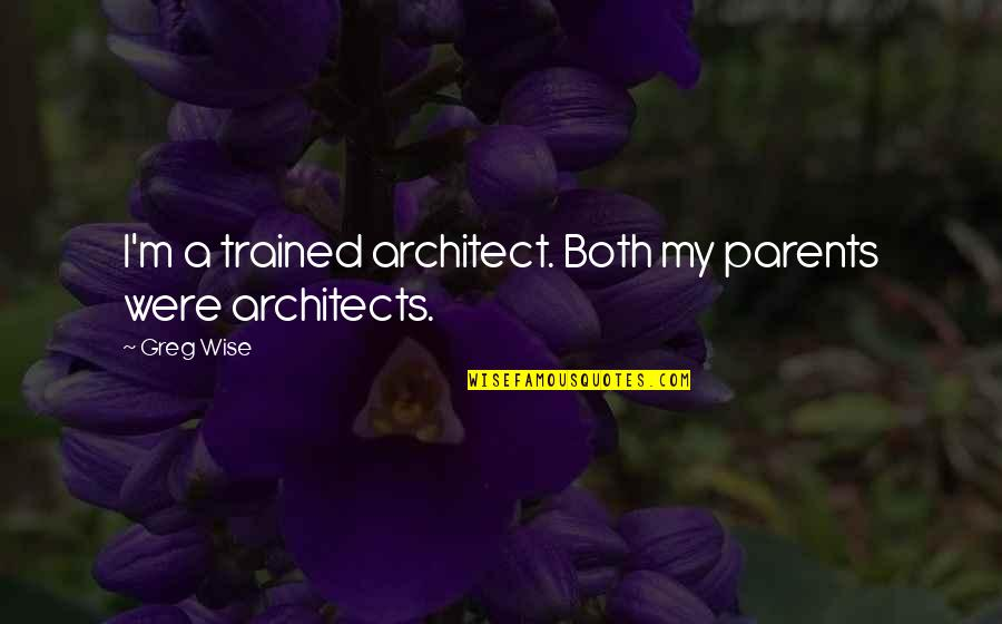 Charles Simonyi Quotes By Greg Wise: I'm a trained architect. Both my parents were