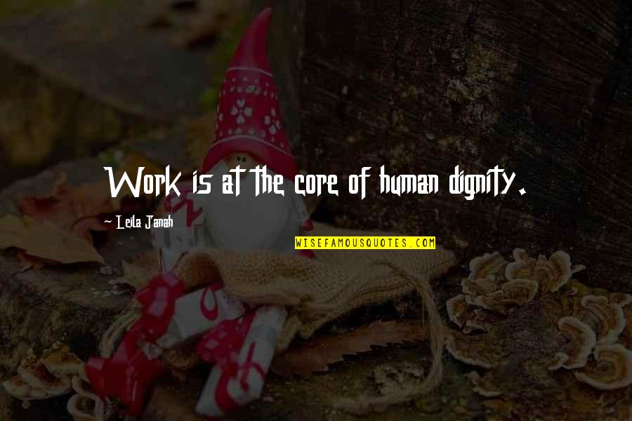 Charles Simonyi Quotes By Leila Janah: Work is at the core of human dignity.