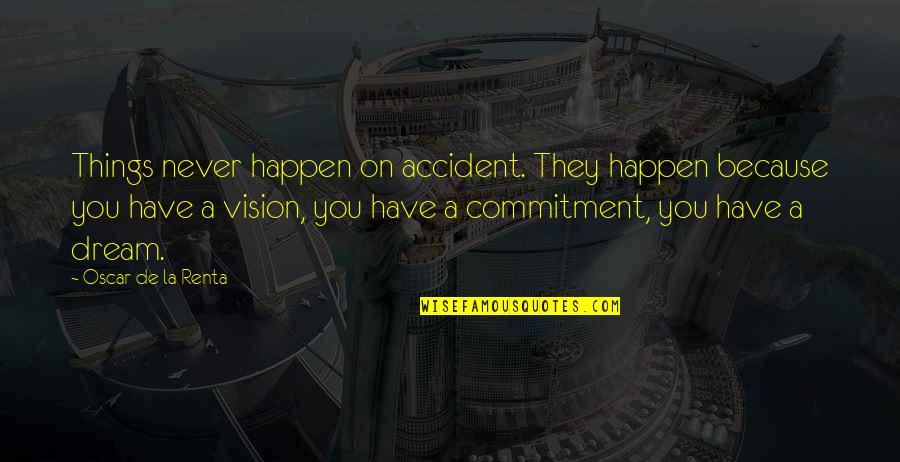 Charles Simonyi Quotes By Oscar De La Renta: Things never happen on accident. They happen because