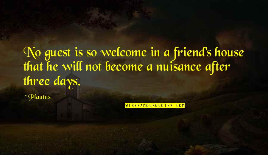Charles Simonyi Quotes By Plautus: No guest is so welcome in a friend's