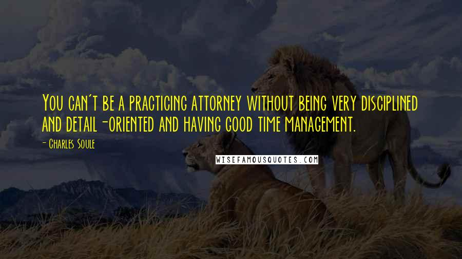 Charles Soule quotes: You can't be a practicing attorney without being very disciplined and detail-oriented and having good time management.