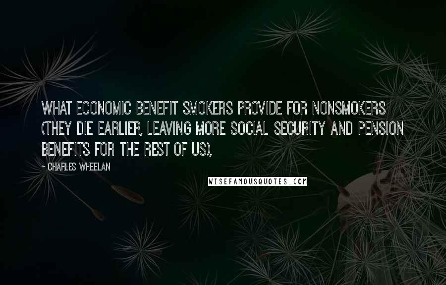 Charles Wheelan quotes: what economic benefit smokers provide for nonsmokers (they die earlier, leaving more Social Security and pension benefits for the rest of us),