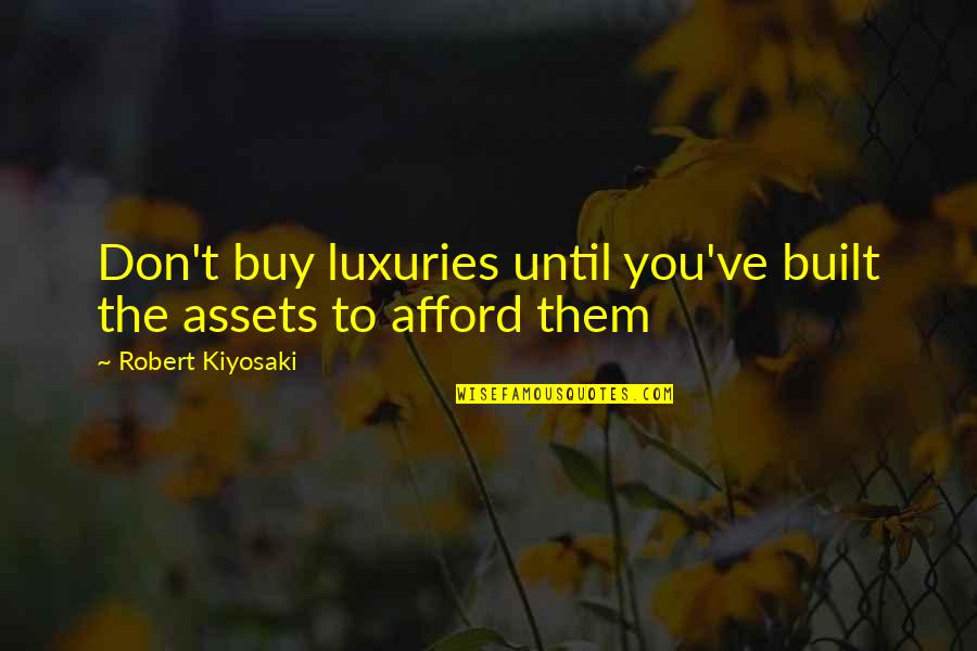Charlie Always Sunny Lawyer Quotes By Robert Kiyosaki: Don't buy luxuries until you've built the assets