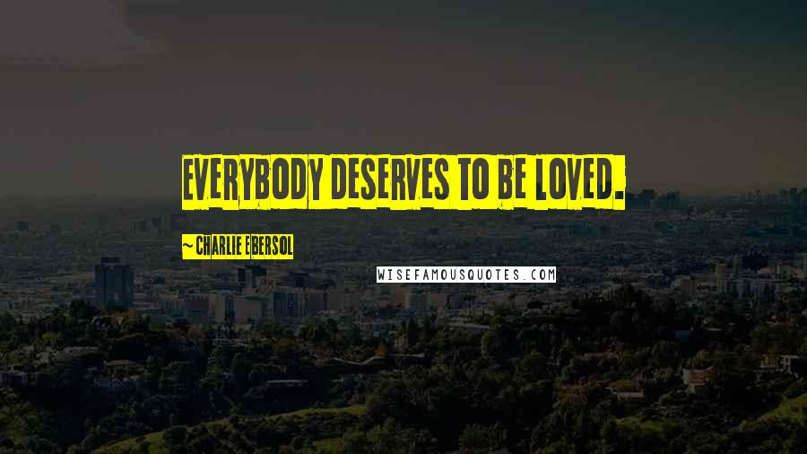 Charlie Ebersol quotes: Everybody deserves to be loved.