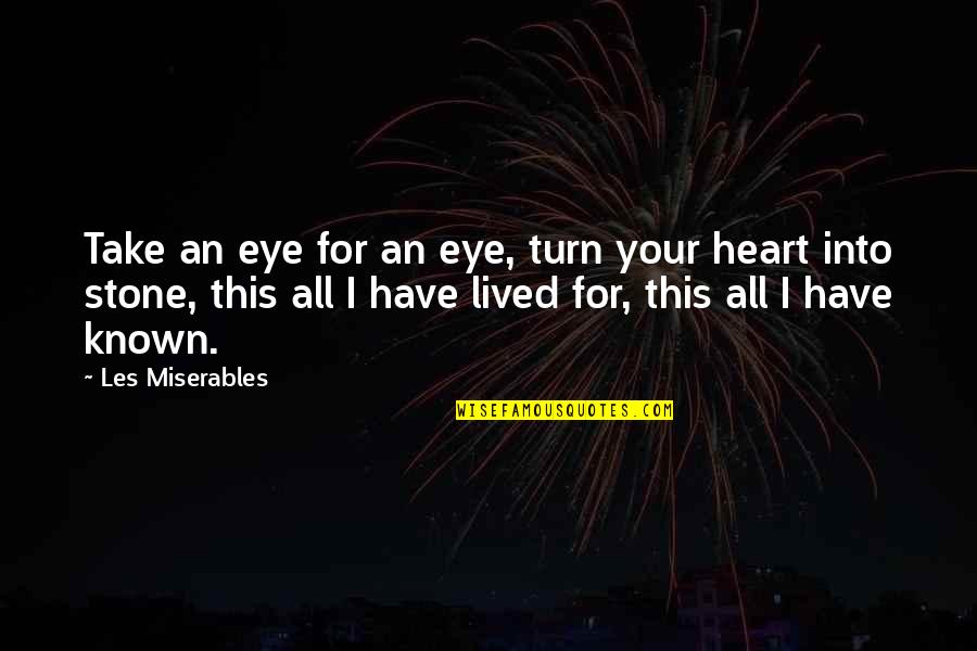 Charlie Lenehan Quotes By Les Miserables: Take an eye for an eye, turn your