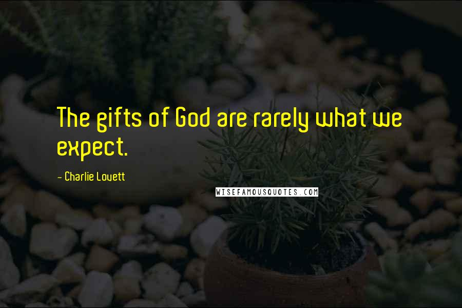 Charlie Lovett quotes: The gifts of God are rarely what we expect.
