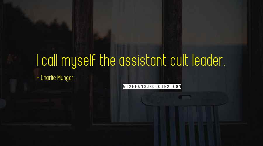 Charlie Munger quotes: I call myself the assistant cult leader.