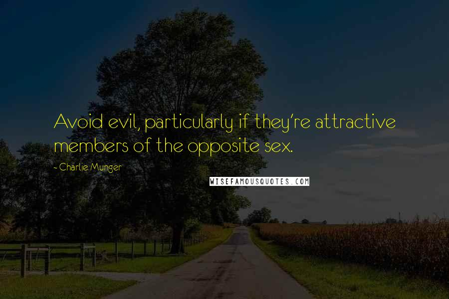 Charlie Munger quotes: Avoid evil, particularly if they're attractive members of the opposite sex.