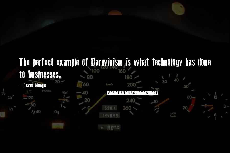 Charlie Munger quotes: The perfect example of Darwinism is what technology has done to businesses.