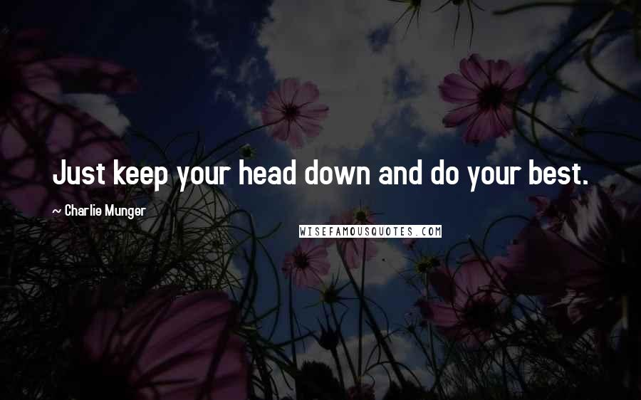 Charlie Munger quotes: Just keep your head down and do your best.