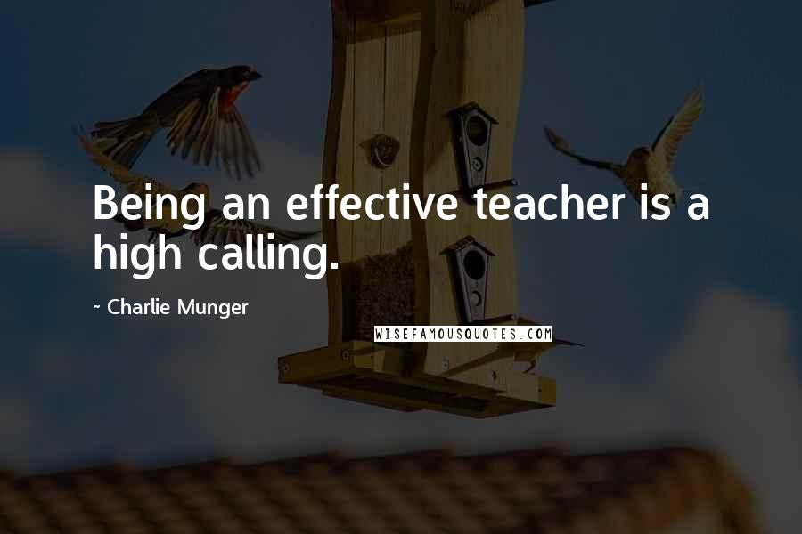 Charlie Munger quotes: Being an effective teacher is a high calling.