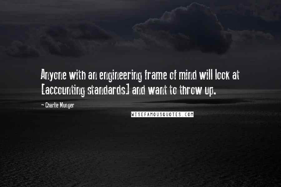 Charlie Munger quotes: Anyone with an engineering frame of mind will look at [accounting standards] and want to throw up.