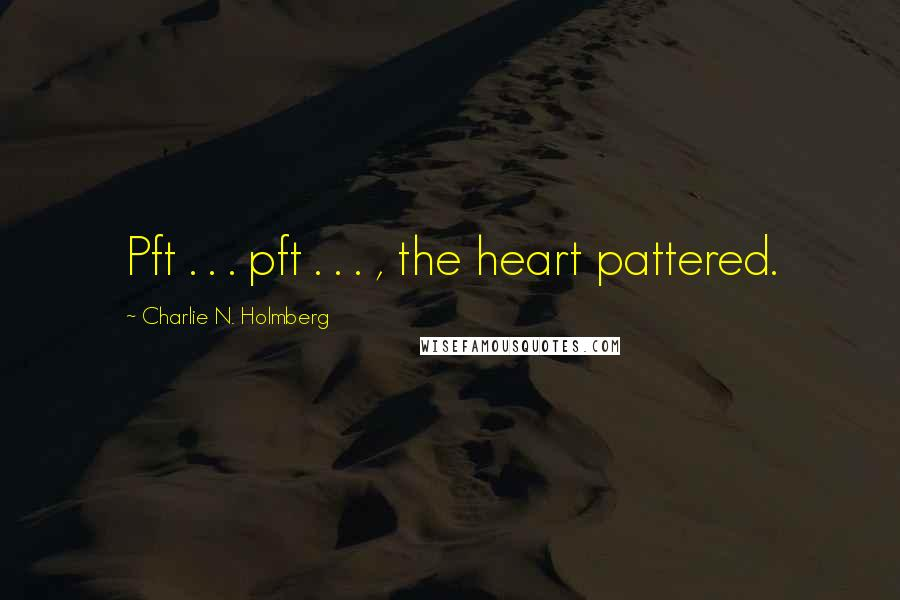 Charlie N. Holmberg quotes: Pft . . . pft . . . , the heart pattered.