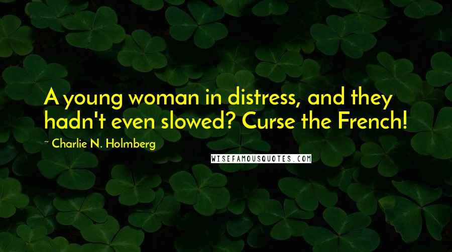 Charlie N. Holmberg quotes: A young woman in distress, and they hadn't even slowed? Curse the French!