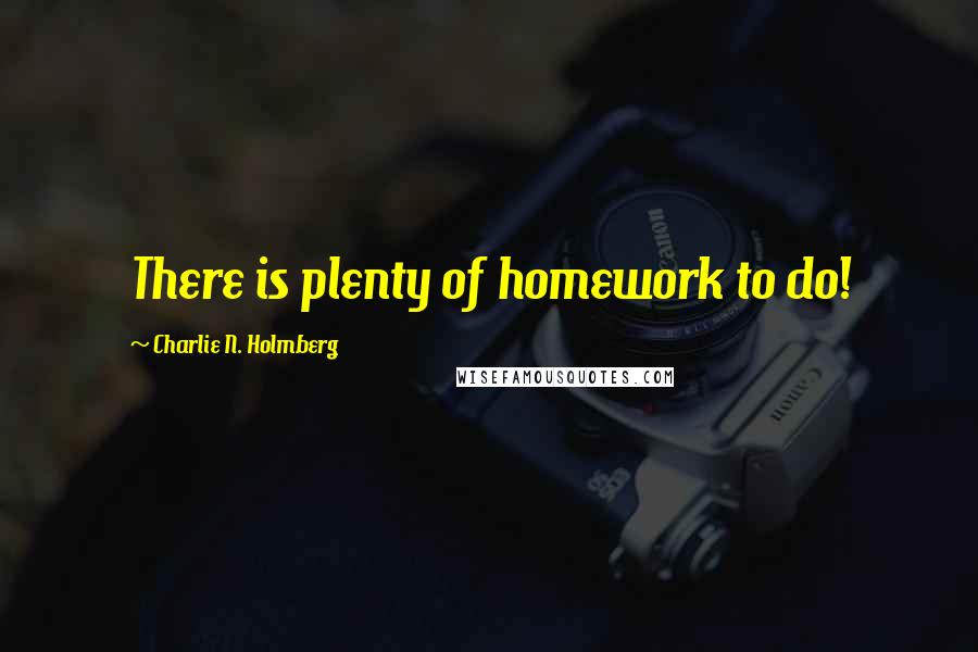 Charlie N. Holmberg quotes: There is plenty of homework to do!