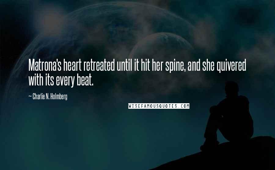 Charlie N. Holmberg quotes: Matrona's heart retreated until it hit her spine, and she quivered with its every beat.