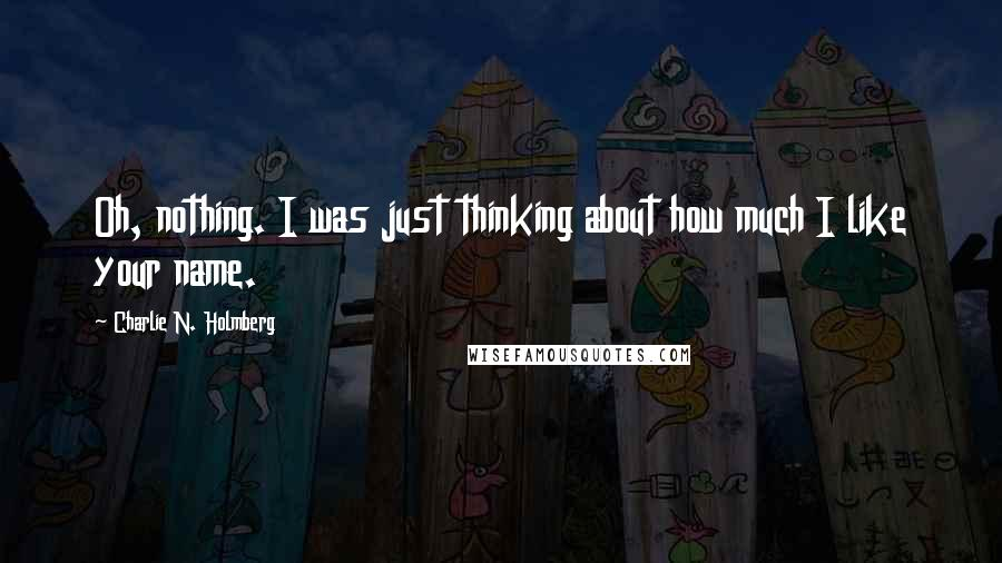 Charlie N. Holmberg quotes: Oh, nothing. I was just thinking about how much I like your name.