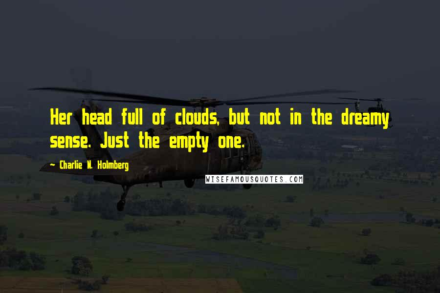 Charlie N. Holmberg quotes: Her head full of clouds, but not in the dreamy sense. Just the empty one.