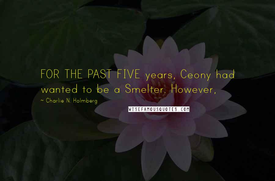 Charlie N. Holmberg quotes: FOR THE PAST FIVE years, Ceony had wanted to be a Smelter. However,
