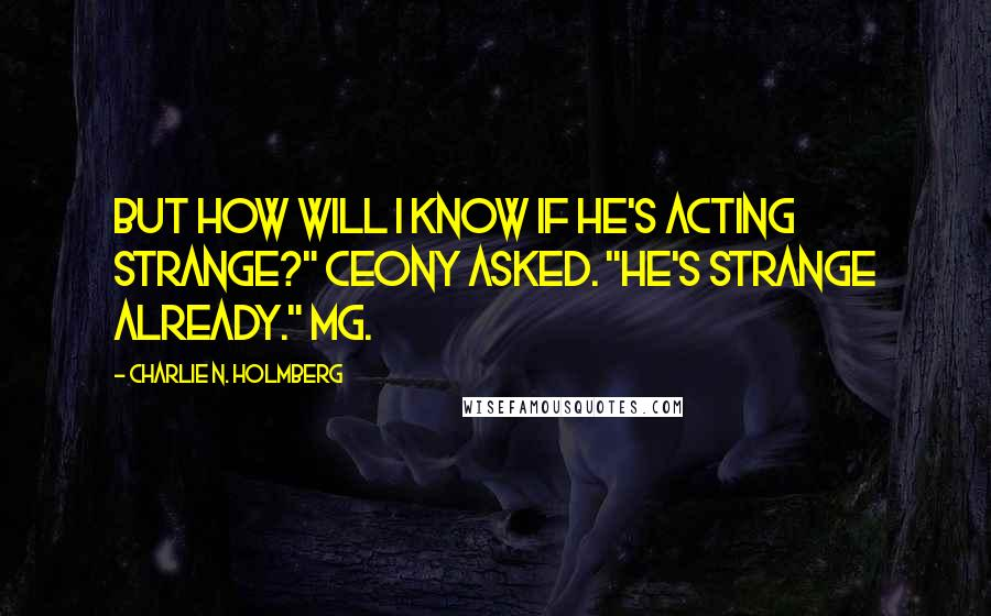 """Charlie N. Holmberg quotes: But how will I know if he's acting strange?"""" Ceony asked. """"He's strange already."""" Mg."""