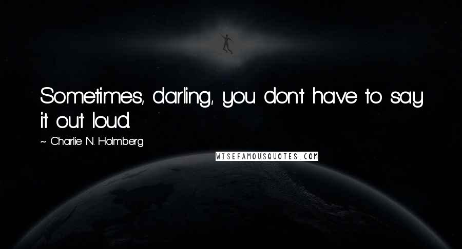 Charlie N. Holmberg quotes: Sometimes, darling, you don't have to say it out loud.