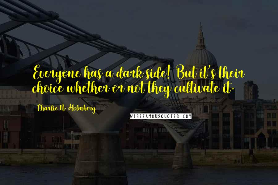Charlie N. Holmberg quotes: Everyone has a dark side! But it's their choice whether or not they cultivate it.