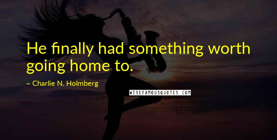 Charlie N. Holmberg quotes: He finally had something worth going home to.