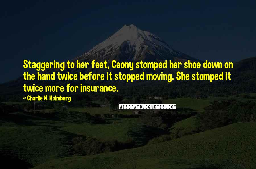 Charlie N. Holmberg quotes: Staggering to her feet, Ceony stomped her shoe down on the hand twice before it stopped moving. She stomped it twice more for insurance.
