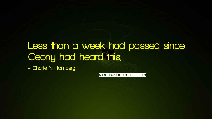 Charlie N. Holmberg quotes: Less than a week had passed since Ceony had heard this,