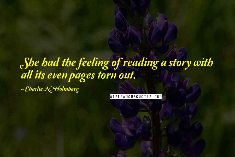 Charlie N. Holmberg quotes: She had the feeling of reading a story with all its even pages torn out.