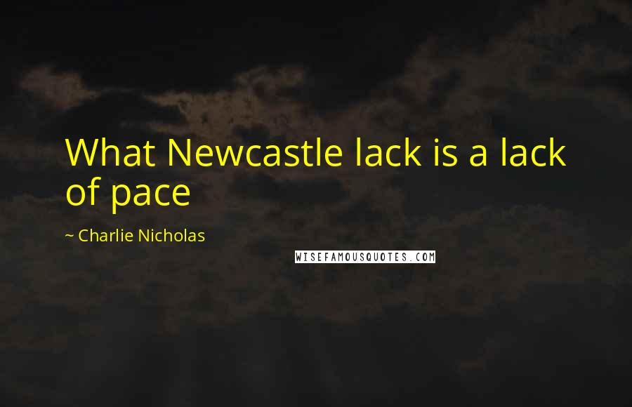 Charlie Nicholas quotes: What Newcastle lack is a lack of pace