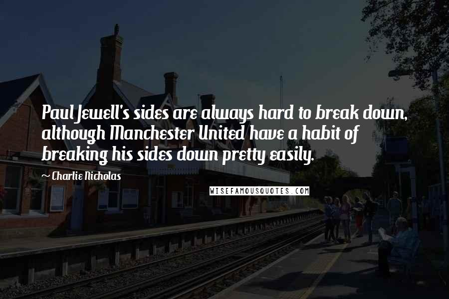 Charlie Nicholas quotes: Paul Jewell's sides are always hard to break down, although Manchester United have a habit of breaking his sides down pretty easily.