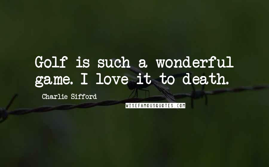 Charlie Sifford quotes: Golf is such a wonderful game. I love it to death.