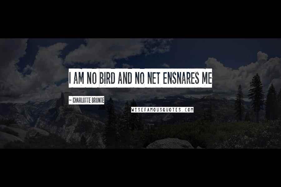 Charlotte Bronte quotes: I am no bird and no net ensnares me