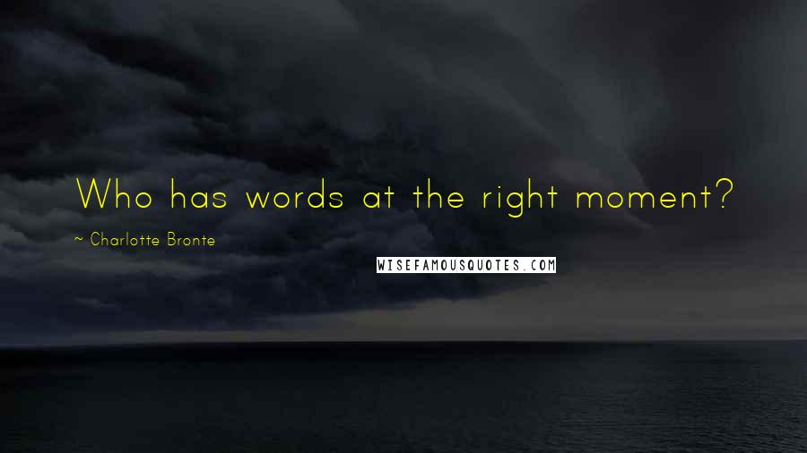 Charlotte Bronte quotes: Who has words at the right moment?