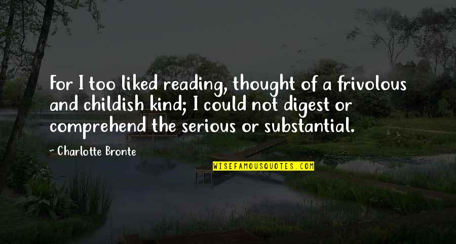 Charlotte Bronte Quotes By Charlotte Bronte: For I too liked reading, thought of a