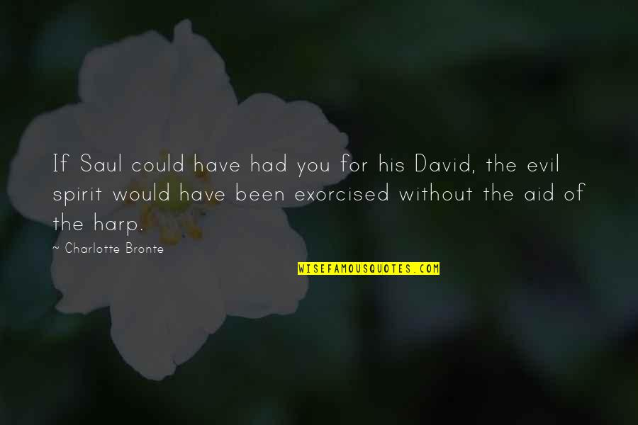 Charlotte Bronte Quotes By Charlotte Bronte: If Saul could have had you for his