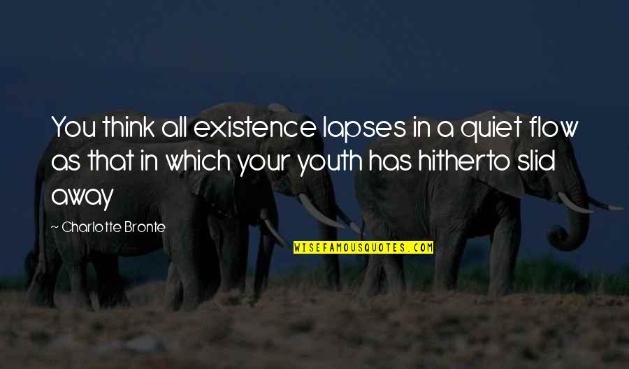 Charlotte Bronte Quotes By Charlotte Bronte: You think all existence lapses in a quiet
