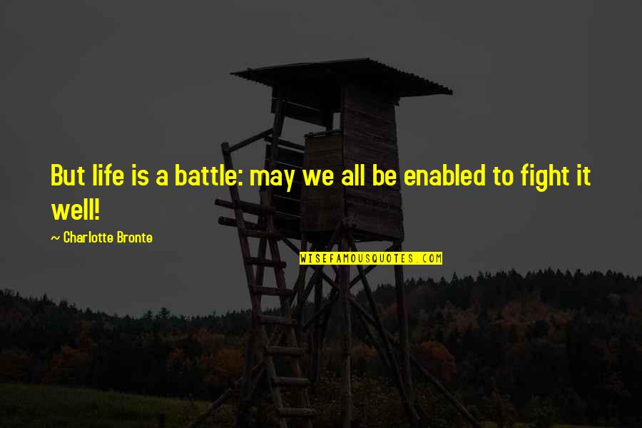 Charlotte Bronte Quotes By Charlotte Bronte: But life is a battle: may we all