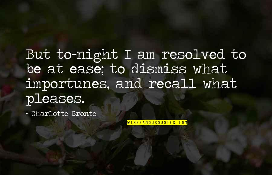 Charlotte Bronte Quotes By Charlotte Bronte: But to-night I am resolved to be at
