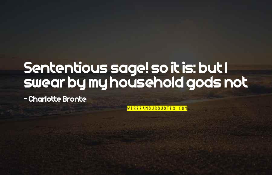 Charlotte Bronte Quotes By Charlotte Bronte: Sententious sage! so it is: but I swear
