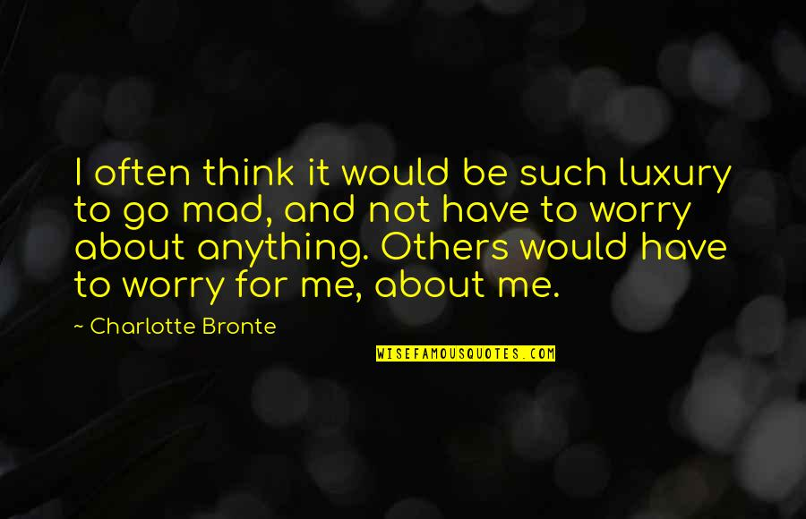 Charlotte Bronte Quotes By Charlotte Bronte: I often think it would be such luxury