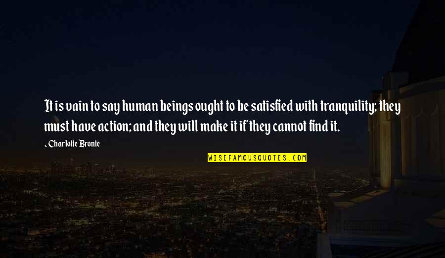 Charlotte Bronte Quotes By Charlotte Bronte: It is vain to say human beings ought