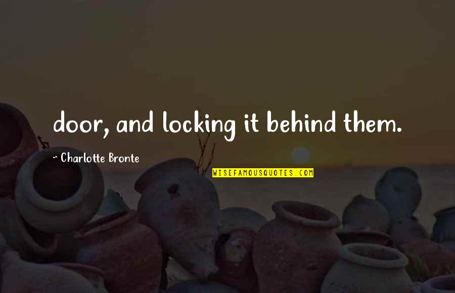 Charlotte Bronte Quotes By Charlotte Bronte: door, and locking it behind them.
