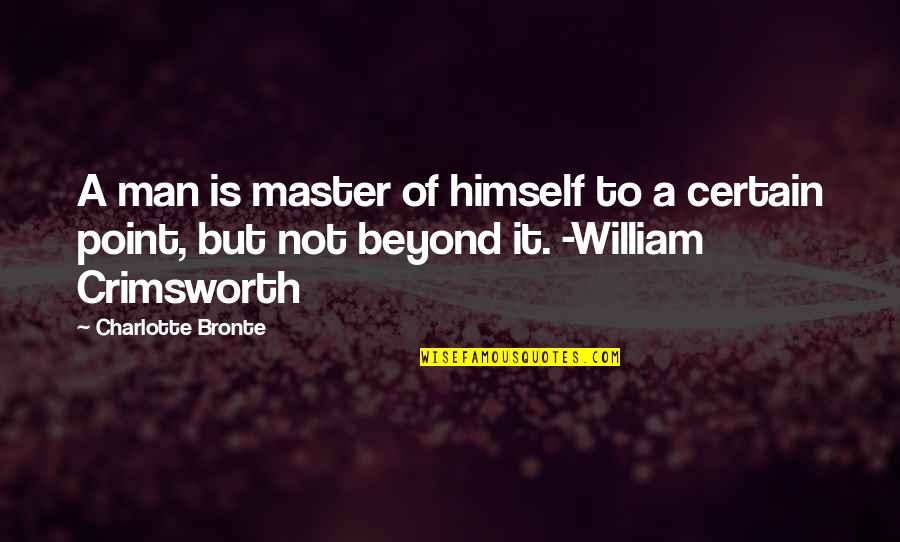 Charlotte Bronte Quotes By Charlotte Bronte: A man is master of himself to a